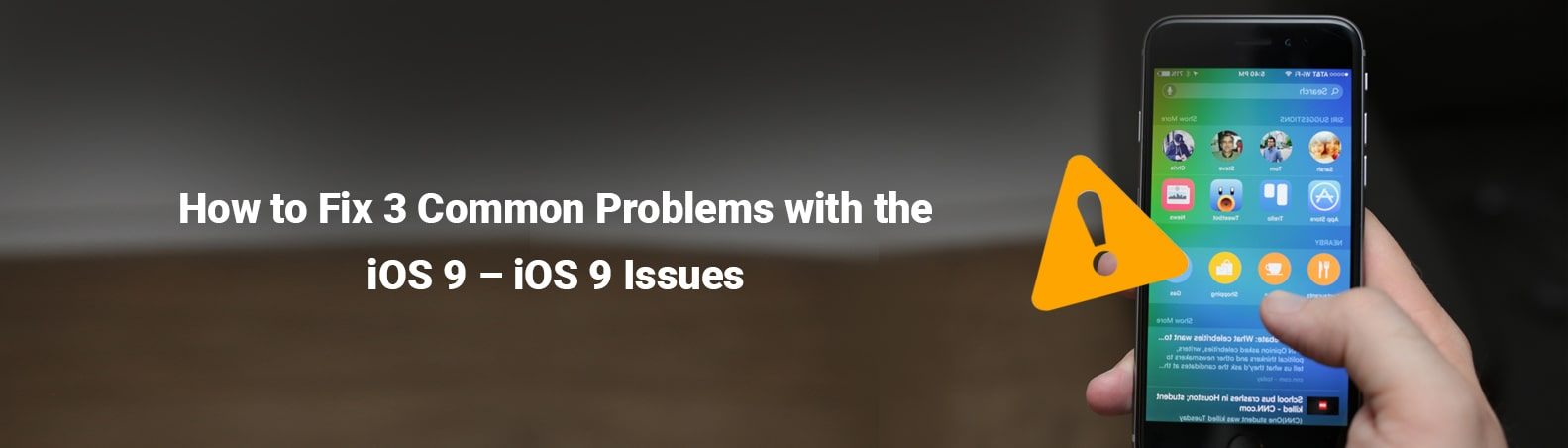 How to Fix 3 Common Problems with the iOS 9 - iOS 9 Issues