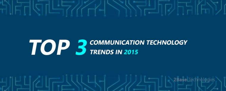 Top 3 Communication Technology Trends in 2015