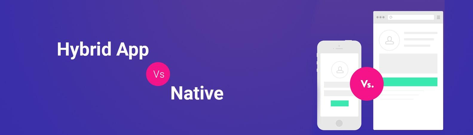 Hybrid App Vs Native – Which is good? – Hybrid or Native App