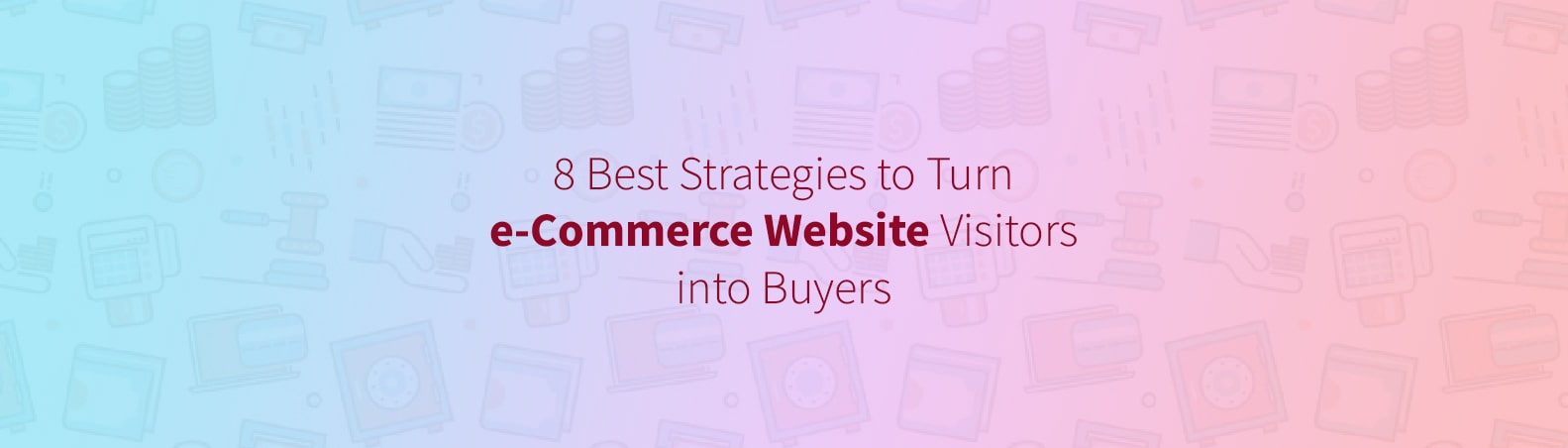 8 Best Strategies to Turn eCommerce Website Visitors into Buyers