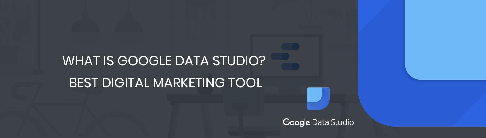 What is Google Data Studio? | Best Digital Marketing Tool