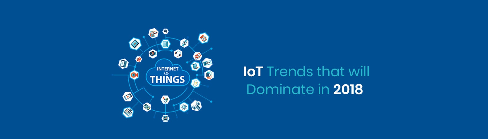 Top 5 IoT Technology Trends | IoT Trends that Will Dominate 2018