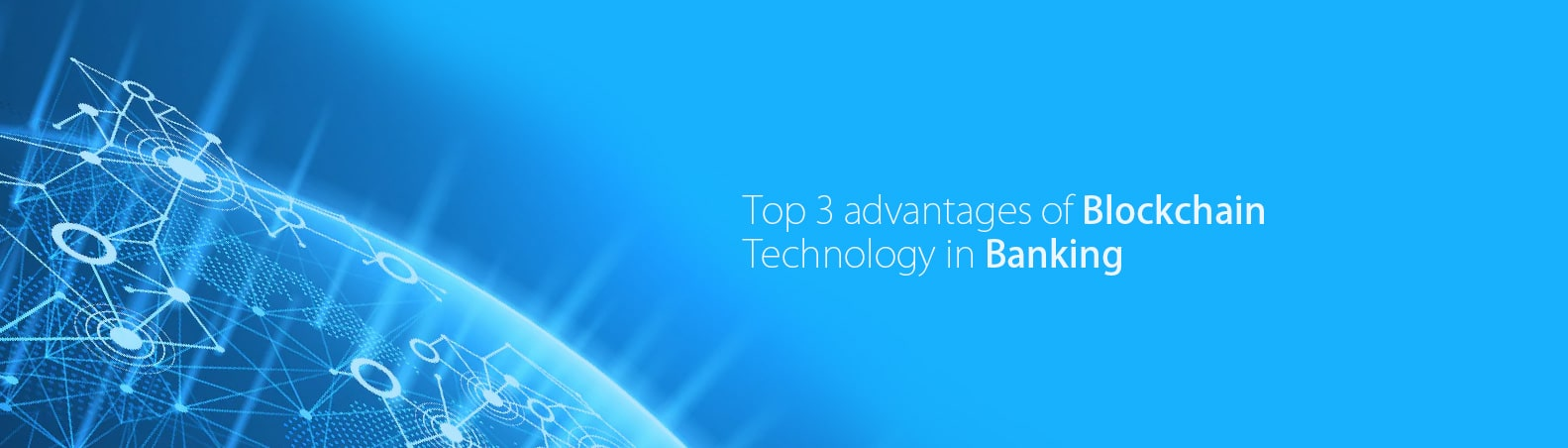 Top 3 advantages of blockchain technology in banking
