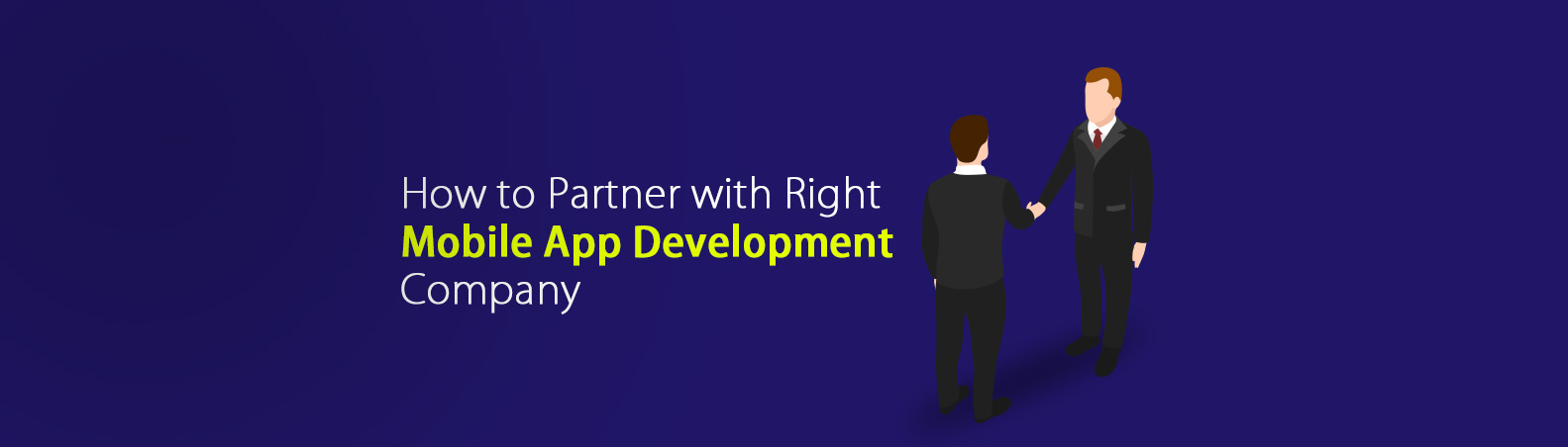 How to Partner with Right Mobile App Development Company