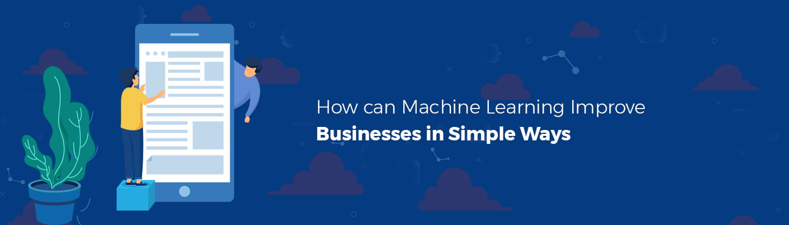 How can Machine Learning Improve Businesses in Simple Ways