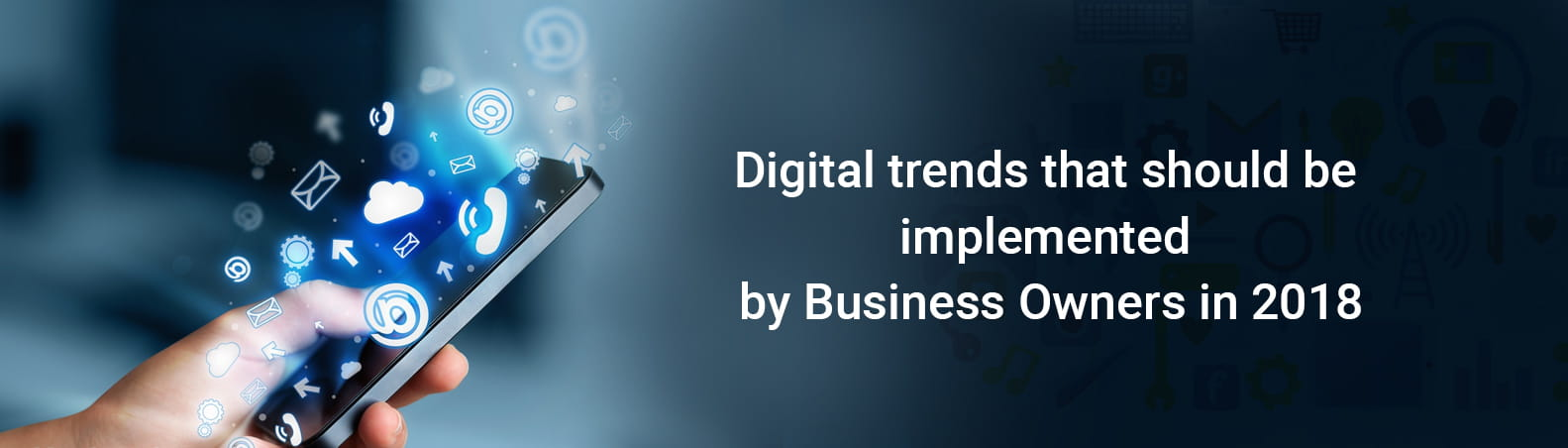 Every business owner should implement these Digital Trends in 2018