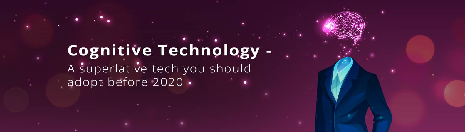 Cognitive Technology - A Superlative Tech you should adopt before 2020