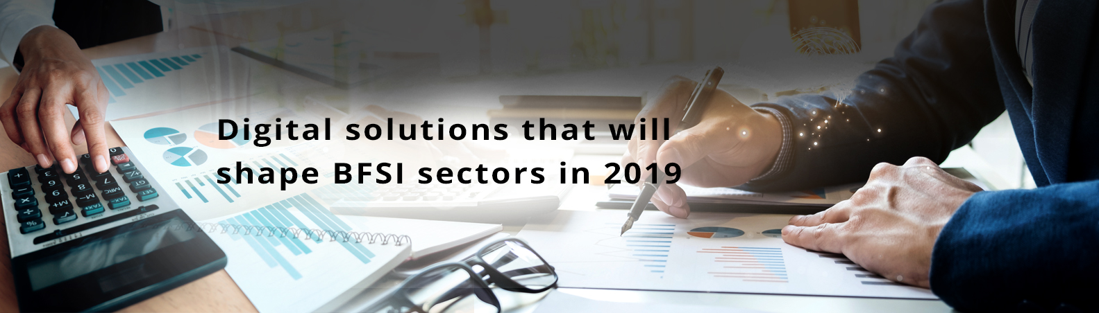 Digital Solutions That Will Shape BFSI Sectors in 2019
