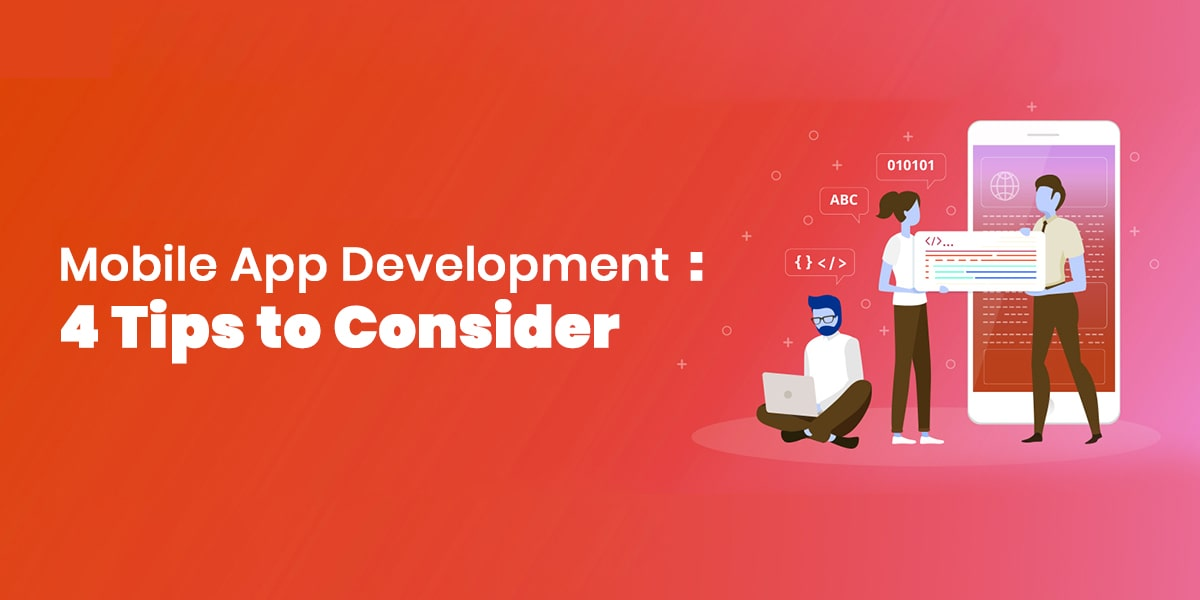 Mobile App Development: 4 Tips to Consider